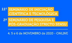 11º SEMINÁRIO DE INICIAÇÃO CIENTÍFICA E TECNOLÓGICA | 2º SEMINÁRIO DE PESQUISA E PÓS-GRADUAÇÃO STRICTO SENSU
